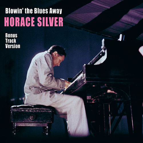 Blowin' the Blues Away (Bonus Track Version) by Horace Silver