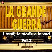 Play & Download La Grande Guerra (i canti, le storie e le voci) Vol.2 by Various Artists | Napster
