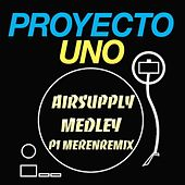 Play & Download Airsupply Medley P1 Merenremix EP by Proyecto Uno | Napster