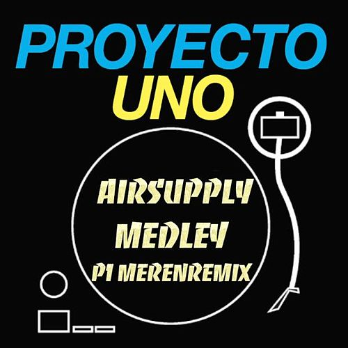 Airsupply Medley P1 Merenremix EP by Proyecto Uno