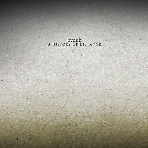 Play & Download A History of Distance by Bvdub | Napster