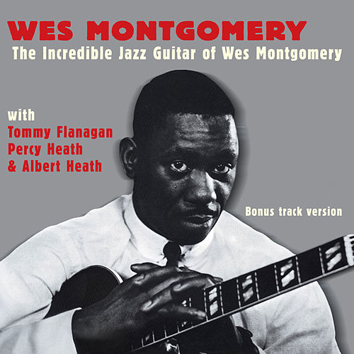 The Incredible Jazz Guitar of Wes Montgomery (with Tommy Flanagan, Percy Heath & Albert Heath) [Bonus Track Version] by Wes Montgomery