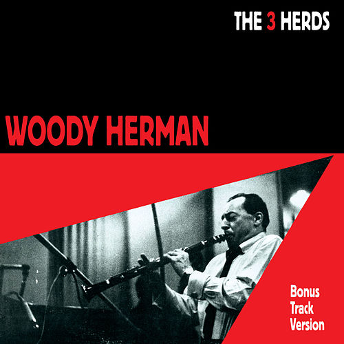 The 3 Herds (Bonus Track Version) by Woody Herman