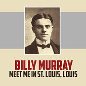 Play & Download Meet Me in St. Louis, Louis by Billy Murray | Napster