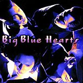 Big Blue Hearts by Big Blue Hearts