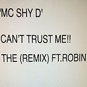 Play & Download Can't Trust Me (Remix) [feat. Robin] by MC Shy D | Napster
