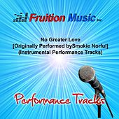 Play & Download No Greater Love (Originally Performed by Smokie Norful) [Instrumental Performance Tracks] by Fruition Music Inc. | Napster