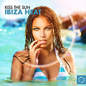 Kiss the Sun: Ibiza Heat by Various Artists