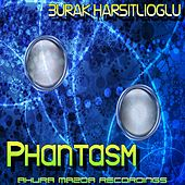 Play & Download Phantasm by Burak Harsitlioglu | Napster