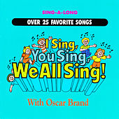 Play & Download I Sing, You Sing, We All Sing! by Oscar Brand | Napster