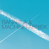 Banabila & Machinefabriek by Machinefabriek