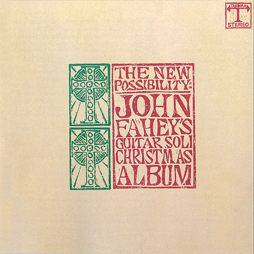 The New Possibility: John Fahey's Guitar Soli Christmas Album by John Fahey