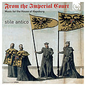 From the Imperial Court: Music for the House of Hapsburg de Stile Antico
