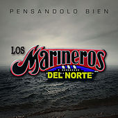 Pensandolo Bien - Single by Los Marineros Del Norte