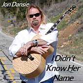 Play & Download I Didn't Know Her Name - Single by The Jon Dansie Band | Napster