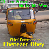 51 Lex Presents Mo Lo Mo Won Lowo by Chief Commander Ebenezer Obey