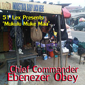 51 Lex Presents Mukulu Muke Maa Jo by Chief Commander Ebenezer Obey