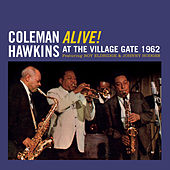 Play & Download Alive! At the Village Gate 1962 (feat. Roy Eldridge & Johnny Hodges) [Bonus Track Version] by Coleman Hawkins | Napster