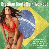 Brazilian Booty Burn Workout - Get That Booty Rocking With This Brazilian Workout for Fitness & a Healthy Living! by Various Artists