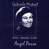 Play & Download Gabriela Mistral. Amado, Apresura el Paso by Angel Parra | Napster