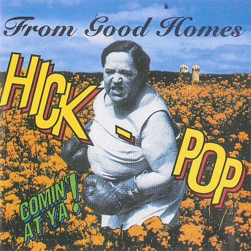 Play & Download Hick-Pop Comin' at Ya! by From Good Homes | Napster