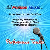 Play & Download I Love You Lord / We Exalt Thee (Originally Performed by West Angeles Cogic Choir) [Instrumental Performance Tracks] by Fruition Music Inc. | Napster