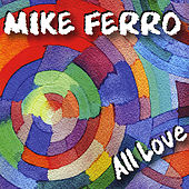 All Love by Mike Ferro