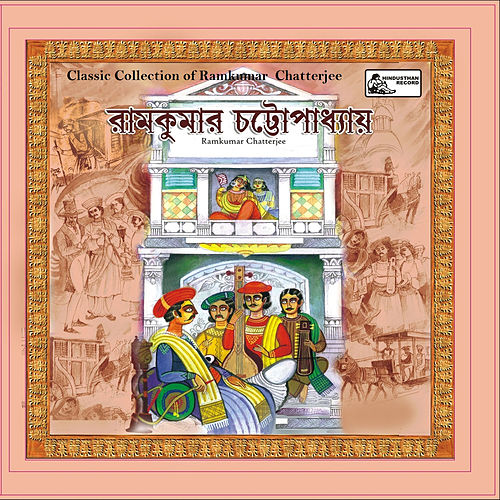 Play & Download Classic Collection of Ramkumar Chatterjee by Ramkumar Chatterjee | Napster