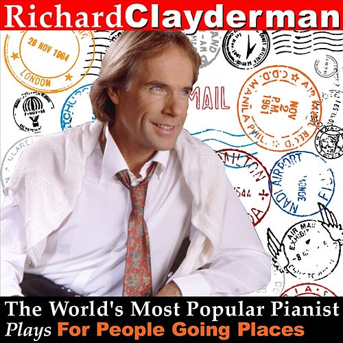 Play & Download The World's Most Popular Pianist Plays For People Going Places by Richard Clayderman | Napster