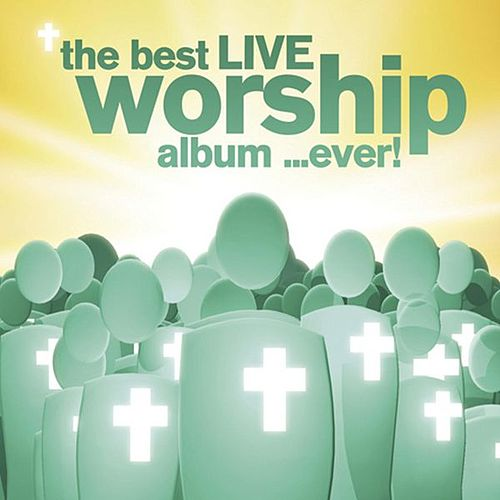 The Best LIVE Worship Album...Ever! by Various Artists