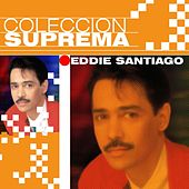 Coleccion Suprema by Eddie Santiago