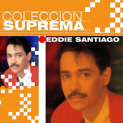Play & Download Coleccion Suprema by Eddie Santiago | Napster