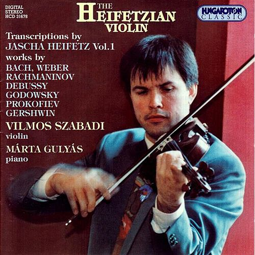 Heifetz: Transcriptions, Vol. 1 by Vilmos Szabadi