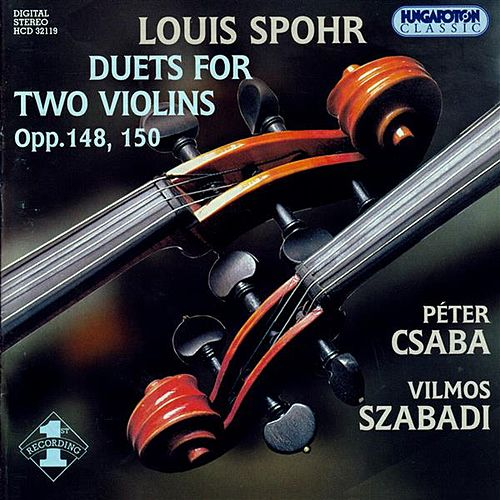 Play & Download Spohr: Violin Duets, Opp. 148 and 150 by Peter Csaba | Napster