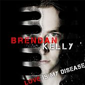 Play & Download Love Is My Disease by Brendan Kelly | Napster