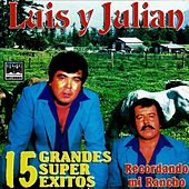 15 Grandes Super Exitos - Recordando Mi Ranchito by Luis Y Julian
