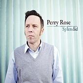 Splendid by Perry Rose