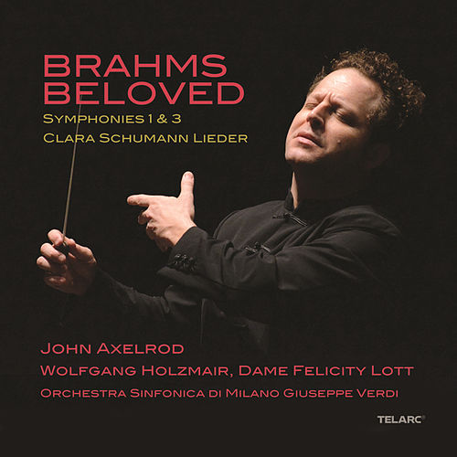 Play & Download Brahms Beloved: Symphonies 1 & 3 / Clara Schumann Lieder by John Axelrod | Napster