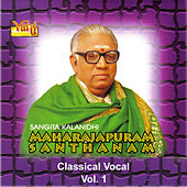 Play & Download Maharajapuram Santhanam - Classical Vocal, Vol. 1 by Maharajapuram Santhanam | Napster