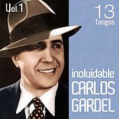 Play & Download Carlos Gardel 13 Tangos Inolvidables: Volumen 1 by Carlos Gardel | Napster