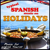 Music for English Tourist. Typical Spanish Music on Holidays by Various Artists
