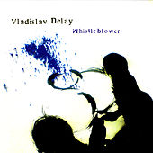 Play & Download Whistleblower by Vladislav Delay | Napster