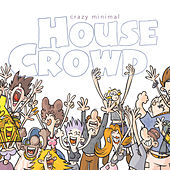 Play & Download Crazy Minimal House Crowd by Various Artists | Napster