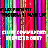 51 Lex Presents Nigeria Si Ma Dun by Chief Commander Ebenezer Obey