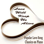 Popular Love Song Classics on Piano: Love Will Keep Us Alive by The O'Neill Brothers Group