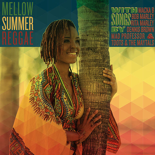 Mellow Summer Reggae with Songs by Macka B, Bob Marley, Rita Marley, Dennis Brown, Mad Professor & Toots & The Maytals by Various Artists