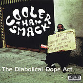 The Diabolical Dope Act by Cooler Than Smack