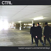 Loaded Weapons And Darkened Days by CTRL