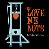 Play & Download Let's Get Wrecked by The Love Me Nots | Napster