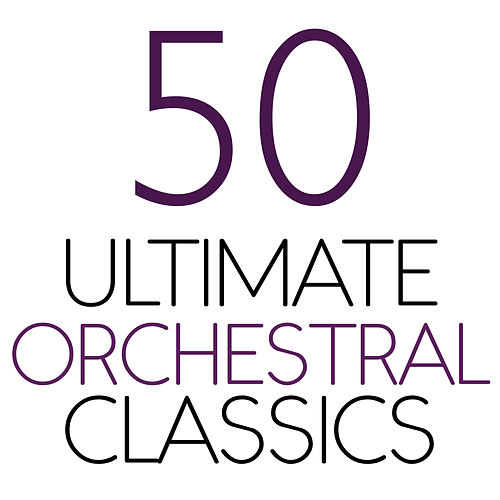 Play & Download 50 Ultimate Orchestral Classics by Various Artists | Napster